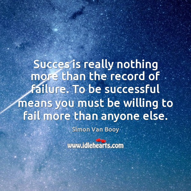 Succes is really nothing more than the record of failure. To be Image