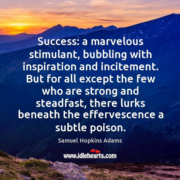 Success: a marvelous stimulant, bubbling with inspiration and incitement. But for all Samuel Hopkins Adams Picture Quote