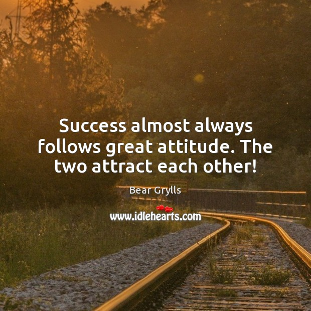 Success almost always follows great attitude. The two attract each other! Image
