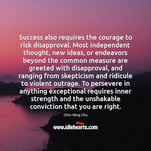 Image, Success also requires the courage to risk disapproval. Most independent thought, new