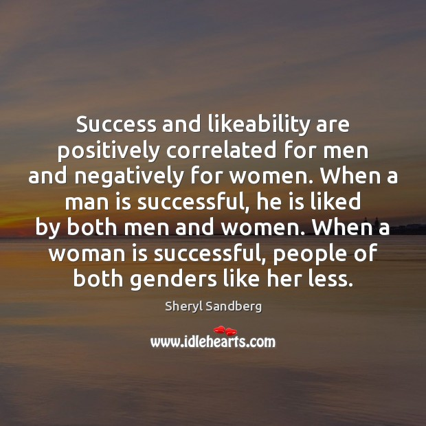 Success and likeability are positively correlated for men and negatively for women. Image