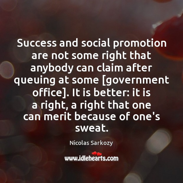 Success and social promotion are not some right that anybody can claim Image