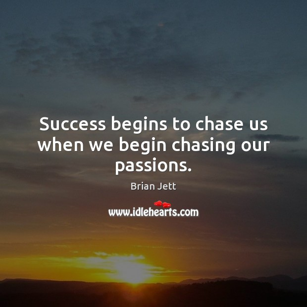 Image, Success begins to chase us when we begin chasing our passions.