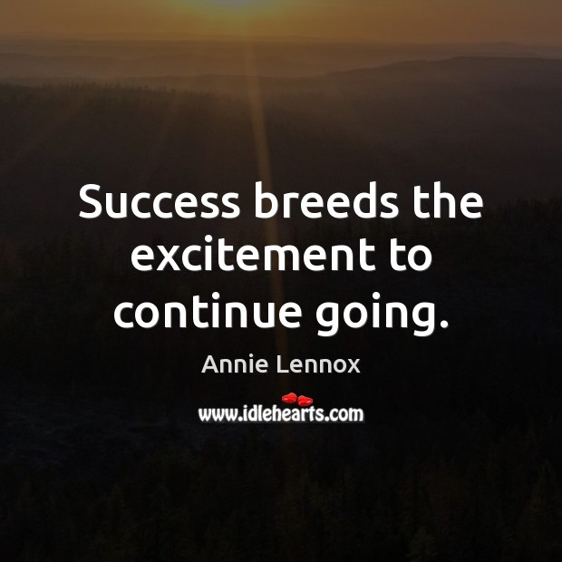 Image, Success breeds the excitement to continue going.