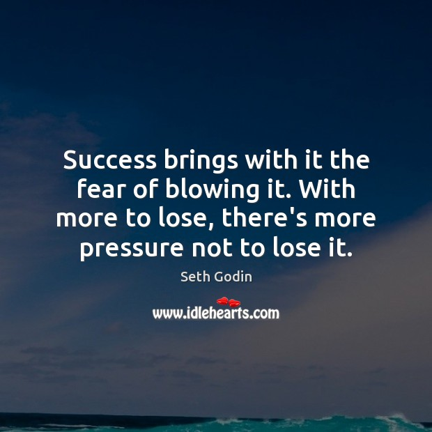 Success brings with it the fear of blowing it. With more to Image