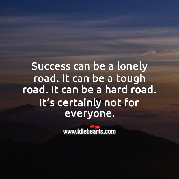 Image, Success can be a lonely road. It's certainly not for everyone.