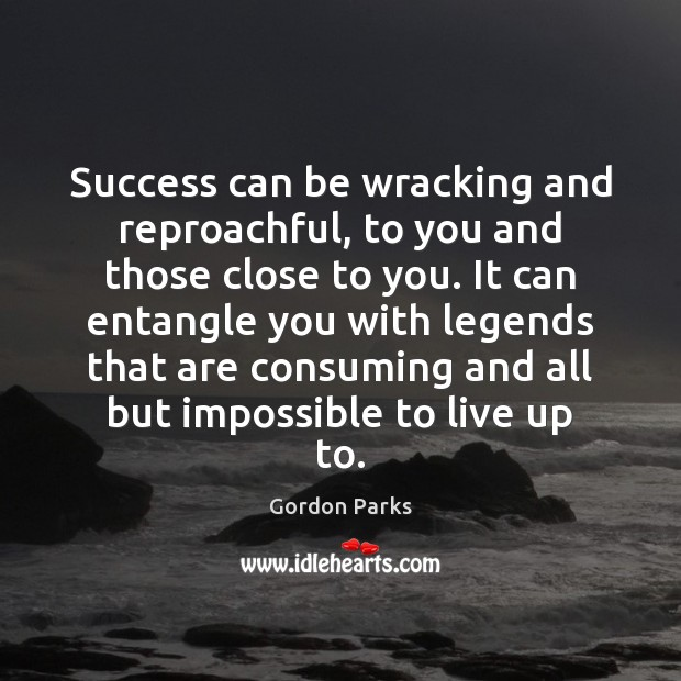 Success can be wracking and reproachful, to you and those close to Image