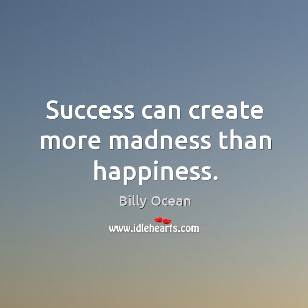 Image, Success can create more madness than happiness.