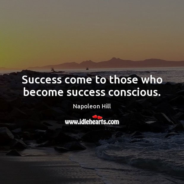 Image, Success come to those who become success conscious.