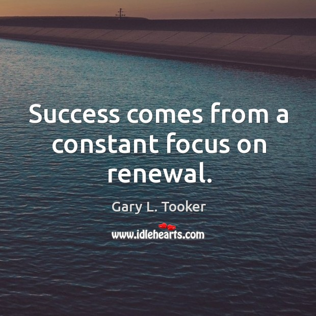 Success comes from a constant focus on renewal. Image