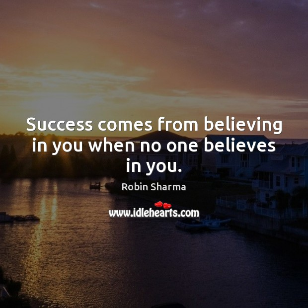 Image, Success comes from believing in you when no one believes in you.