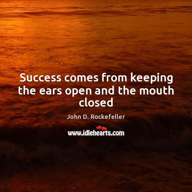 Image, Success comes from keeping the ears open and the mouth closed