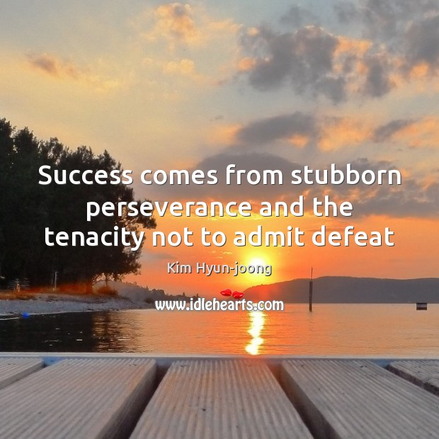 Image, Success comes from stubborn perseverance and the tenacity not to admit defeat