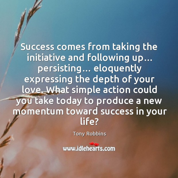 Image, Success comes from taking the initiative and following up… persisting…