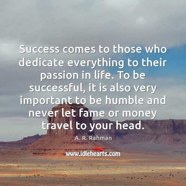 Success comes to those who dedicate everything to their passion in life. A. R. Rahman Picture Quote