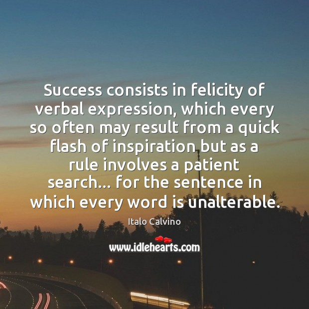 Success consists in felicity of verbal expression, which every so often may Image