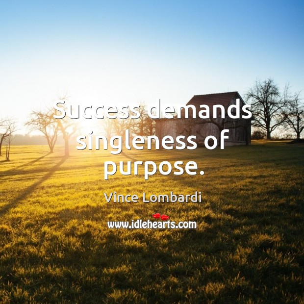 Image, Success demands singleness of purpose.