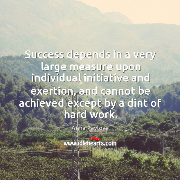 Success depends in a very large measure upon individual initiative and exertion Image