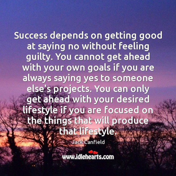 Image, Success depends on getting good at saying no without feeling guilty. You