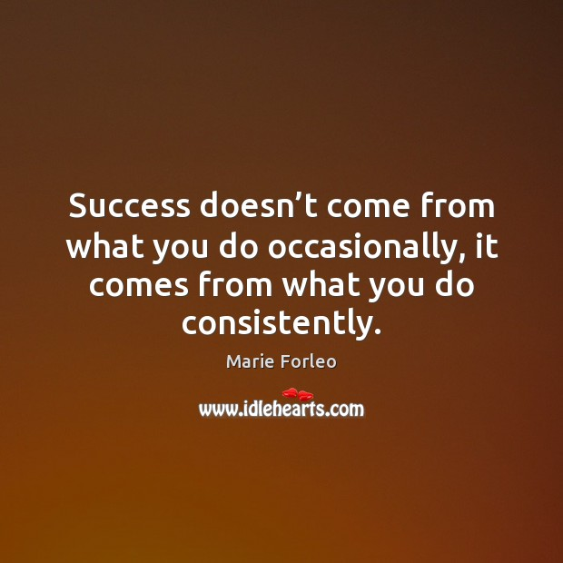 Image, Success doesn't come from what you do occasionally, it comes from