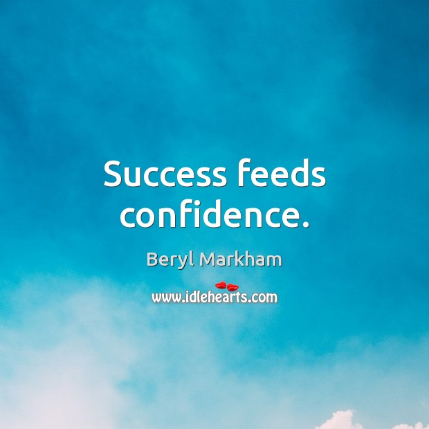 Success feeds confidence. Beryl Markham Picture Quote