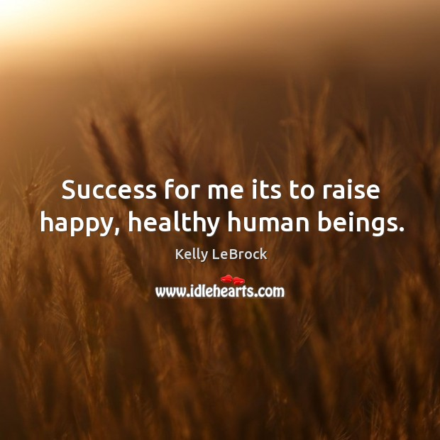 Success for me its to raise happy, healthy human beings. Image