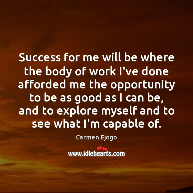 Image, Success for me will be where the body of work I've done