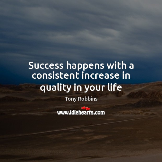 Image, Success happens with a consistent increase in quality in your life