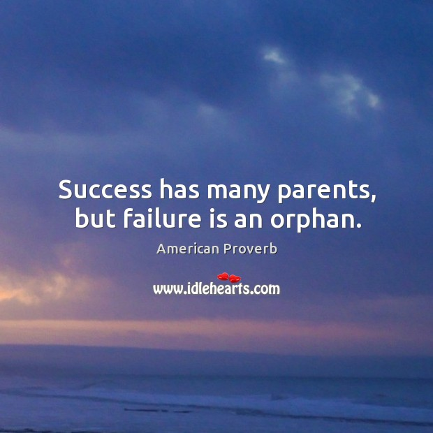 Image, Success has many parents, but failure is an orphan.
