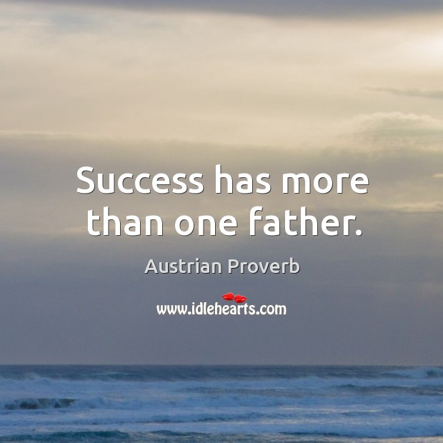 Success has more than one father. Austrian Proverbs Image