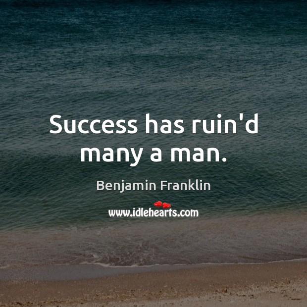 Success has ruin'd many a man. Image