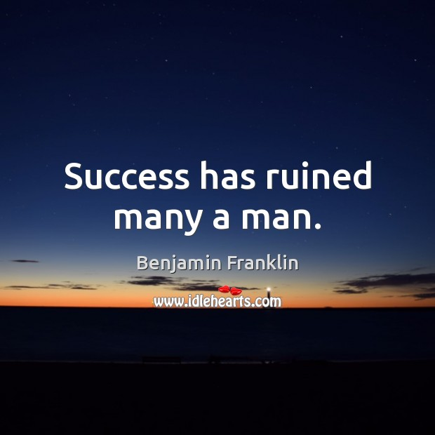 Image, Success has ruined many a man.