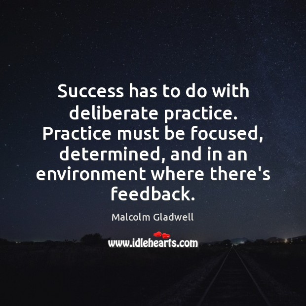 Success has to do with deliberate practice. Practice must be focused, determined, Image