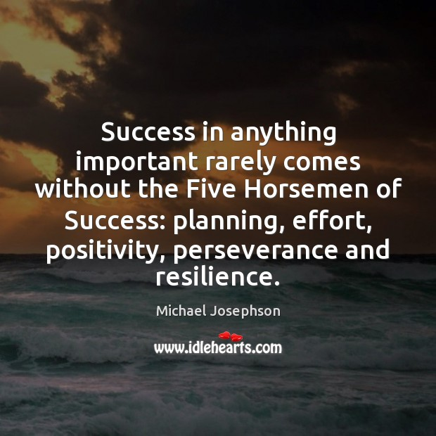 Success in anything important rarely comes without the Five Horsemen of Success: Michael Josephson Picture Quote