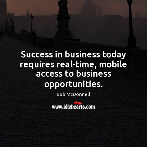 Image, Success in business today requires real-time, mobile access to business opportunities.