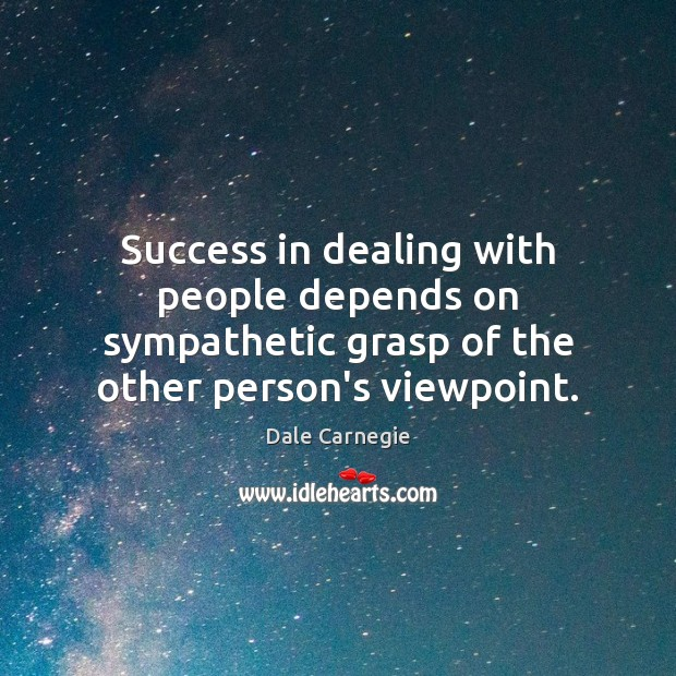 Success in dealing with people depends on sympathetic grasp of the other Image