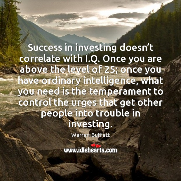 Success in investing doesn't correlate with I.Q. Once you are Image