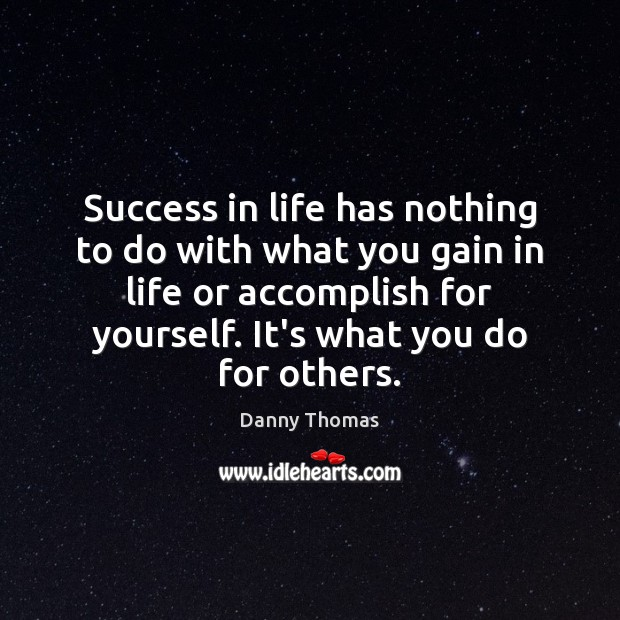 Image, Success in life has nothing to do with what you gain in