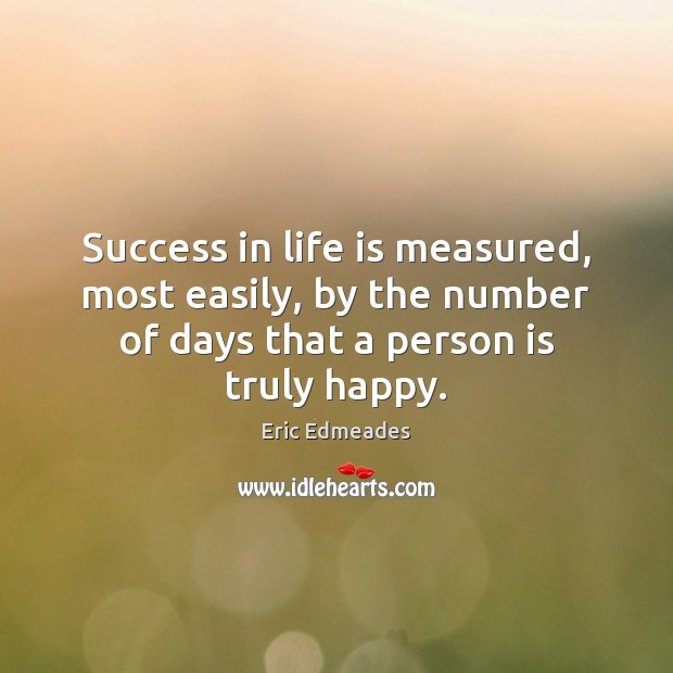 Success in life is measured, most easily, by the number of days Image