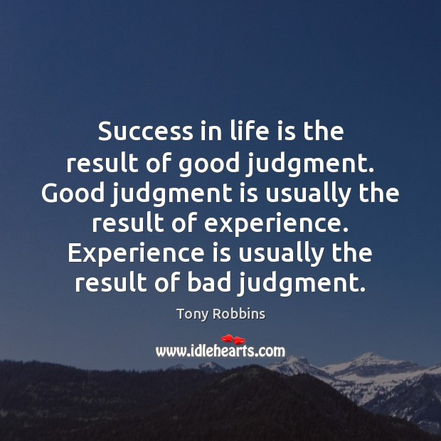 Image, Success in life is the result of good judgment. Good judgment is