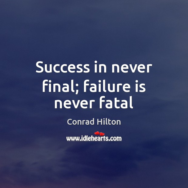 Image, Success in never final; failure is never fatal