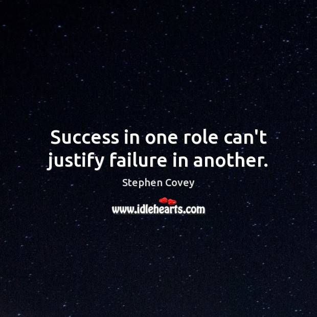 Success in one role can't justify failure in another. Image
