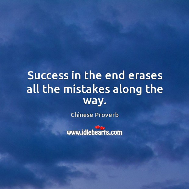 Image, Success in the end erases all the mistakes along the way.