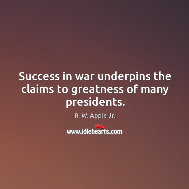 Success in war underpins the claims to greatness of many presidents. Image