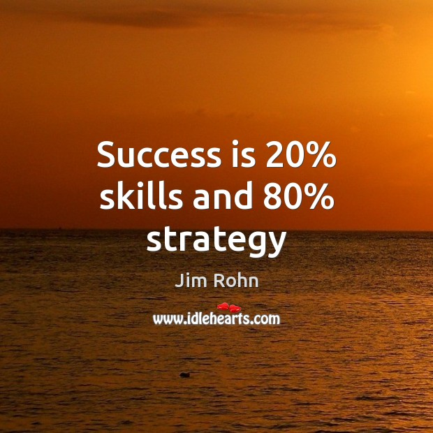 Success is 20% skills and 80% strategy Image
