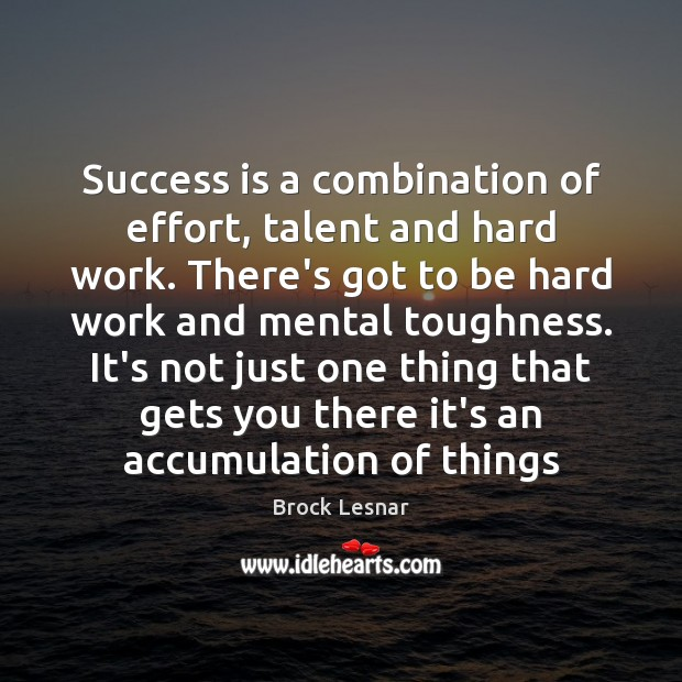 Success is a combination of effort, talent and hard work. There's got Image