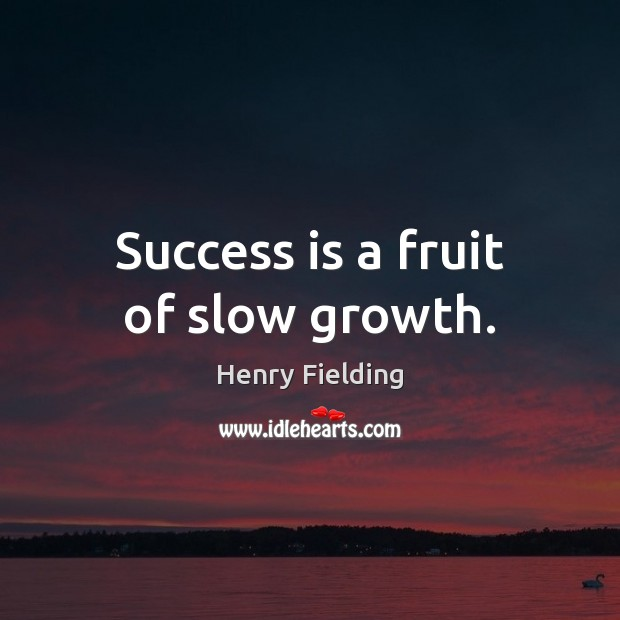 Success is a fruit of slow growth. Henry Fielding Picture Quote