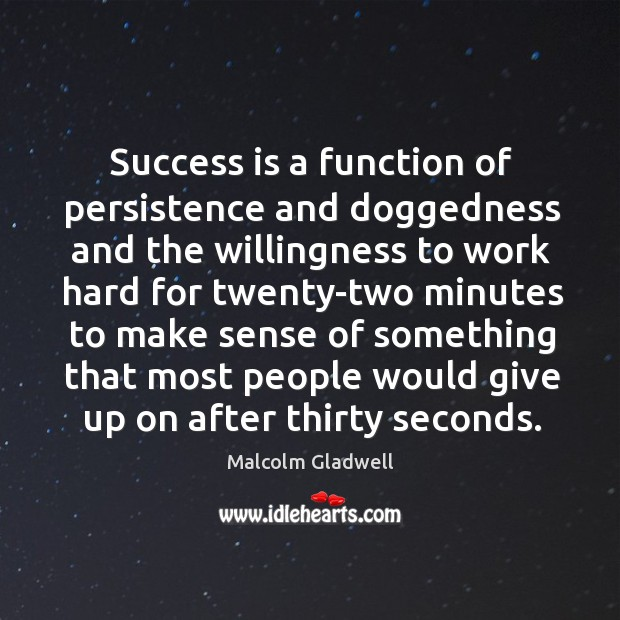 Success is a function of persistence and doggedness and the willingness to Image