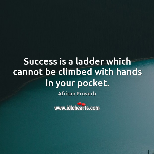Success is a ladder which cannot be climbed with hands in your pocket. Image