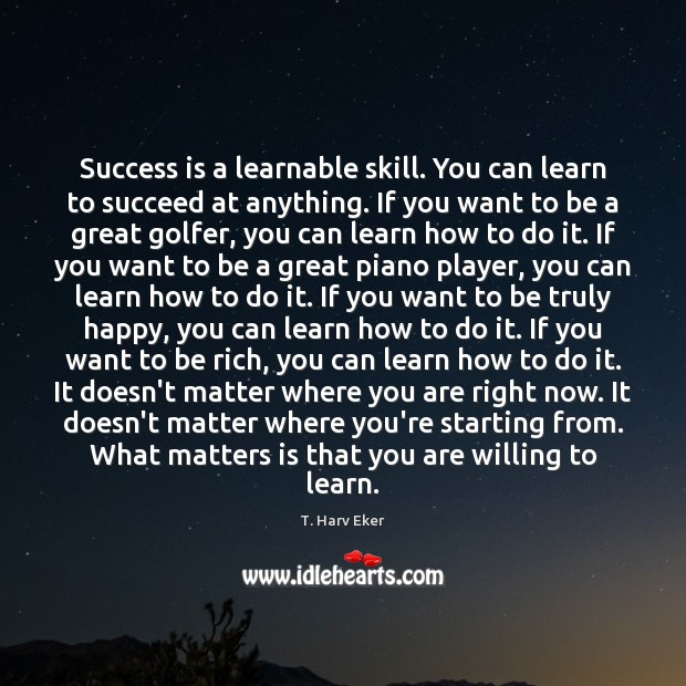 Image about Success is a learnable skill. You can learn to succeed at anything.